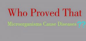 who proved that microorganisms cause diseases